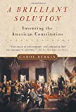 Front cover for the book A Brilliant Solution: Inventing the American Constitution by Carol Berkin