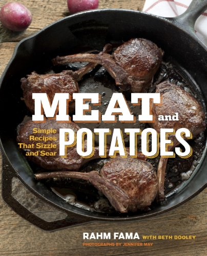 Meat and Potatoes: Simple Recipes that Sizzle and Sear by [Fama, Rahm]
