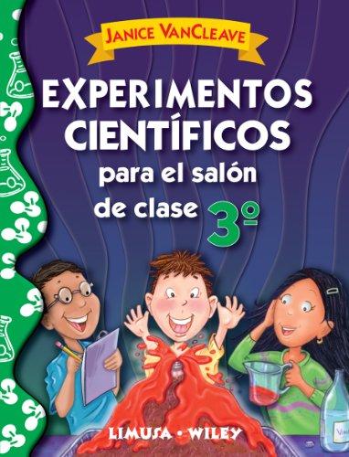 Experimentos cientificos para el salon de clase, tercer grado / Science experiments for the classroom, third grade (Spanish Edition) Janice Pratt VanCleave