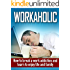 Workaholic: How to Break Work Addiction and Learn to Enjoy Family and Life (Work Addiction Cure, Addiction Recovery)