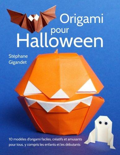 Origami pour Halloween: 10 modèles d'origami faciles, créatifs et amusants pour tous, y compris les enfants et les débutants (French Edition) -