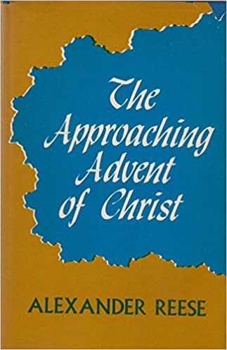 The Approaching Advent Of Christ Alexander Reese 9780825436109