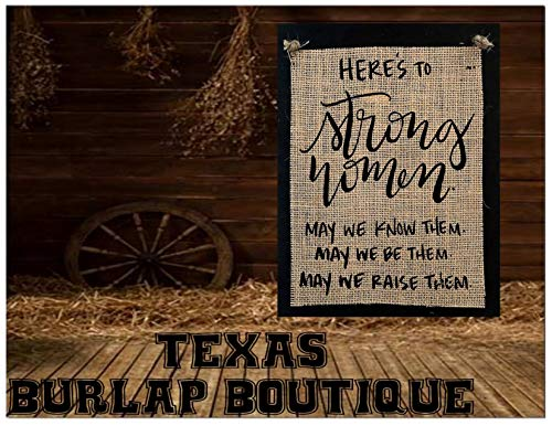 FREE SHIPPING! Here's to strong Women may we know them May we be them May we raise them Burlap Country Rustic Chic Wedding Sign Western Home Décor