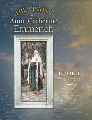 - The Visions of Anne Catherine Emmerich (Deluxe Edition), Book I: Dramatis Personae - Creation - Antiquity Old Testament Times - Youth of Mary - Birth ... of Jesus - First Journeys of Jesus (Volume 1)