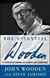 img - for The Essential Wooden: A Lifetime of Lessons on Leaders and Leadership (Business Books) book / textbook / text book