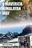 BY THE AUTHOR OF A MAVERICK NEW ZEALAND WAY, FINALIST IN THE TRAVEL CATEGORY, INTERNATIONAL BOOK AWARDS, MAY 2018.If you've heard of famous Himalayan peaks like Annapurna and Ama Dablam, but aren't into mountaineering, this book is for you! A Maveric...