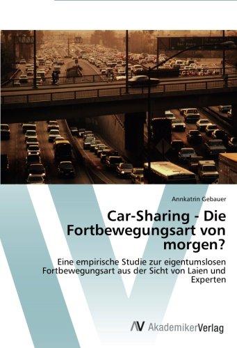 Car-Sharing - Die Fortbewegungsart von morgen?: Eine empirische Studie zur eigentumslosen Fortbewegungsart aus der Sicht von Laien und Experten