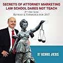 Secrets of Attorney Marketing Law School Dares Not Teach (2nd Edition, 2017 Update) Audiobook by Richard Jacobs Narrated by Matt Doyle