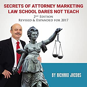 Secrets of Attorney Marketing Law School Dares Not Teach (2nd Edition, 2017 Update) Audiobook