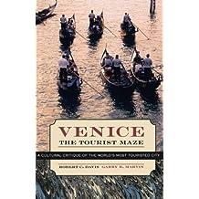 Venice, the Tourist Maze: A Cultural Critique of the World's Most Touristed City