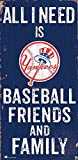 Fan Creations New York Yankees 6x12 All I Need is Baseball,Friends,and Family Wood Sign