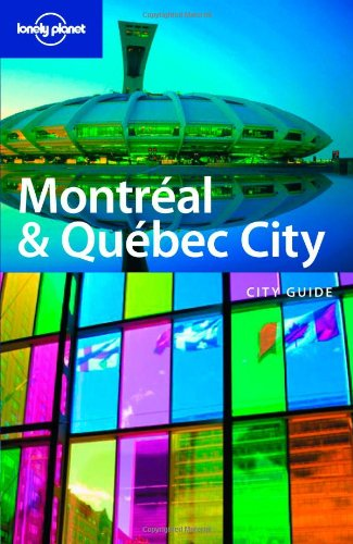 Montreal & Quebec City: City Guide (Lonely Planet Travel Guides)