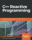 C++ Reactive Programming: Design concurrent and asynchronous applications using the RxCpp library and Modern C++17