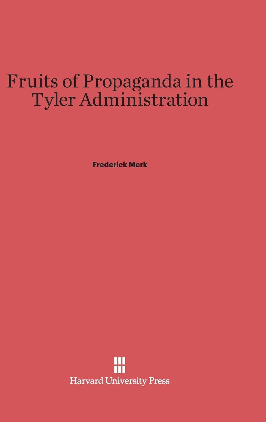 Read Online Fruits of Propaganda in the Tyler Administration PDF