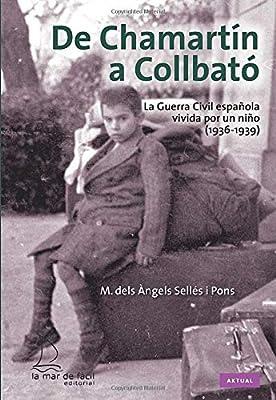 De Chamartín a Collbató. La Guerra Civil española vivida por un ...
