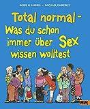 Total normal: Was du schon immer über Sex wissen wolltest