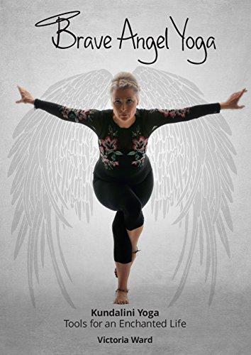 Brave Angel Yoga, Kundalini Yoga: Tools for an Enchanted ...