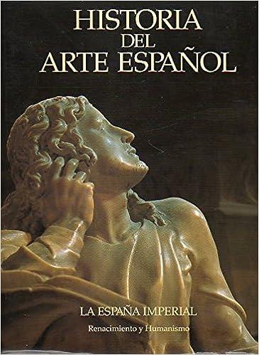HISTORIA DEL ARTE ESPAÑOL. Vol. VI. LA ESPAÑA IMPERIAL. RENACIMIENTO Y HUMANISMO.: Amazon.es: Sureda, Joan (Dir.) / Buendía, José Rogelio.: Libros