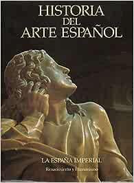 HISTORIA DEL ARTE ESPAÑOL. Vol. VI. LA ESPAÑA IMPERIAL ...