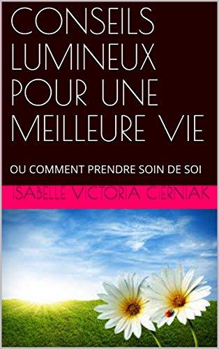 CONSEILS LUMINEUX POUR UNE MEILLEURE VIE: OU COMMENT PRENDRE SOIN DE SOI French Edition