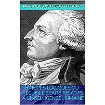 Principes logiques  ou  Recueil de faits relatifs à l'intelligence humaine (French Edition)