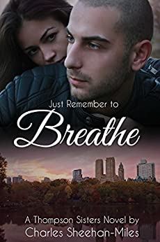 Just Remember to Breathe (The Thompson Sisters Book 4) by [Sheehan-Miles, Charles]