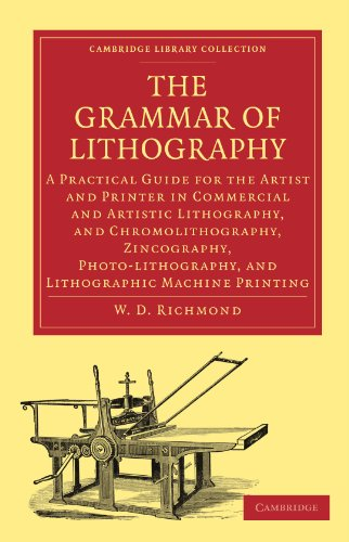 The Grammar Of Lithography: A Practical Guide For The Artist And Printer In Commercial And Artistic Lithography, And Chromolithography, Zincography, ... Of Printing, Publishing And Libraries)