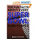 Ten Fun Facts About Every Super Bowl Ever Played