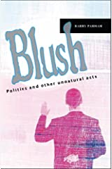 Blush: Politics and other unnatural acts Kindle Edition