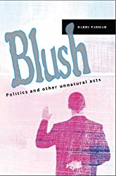 Blush: Politics and other unnatural acts
