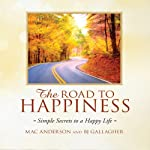 The Road to Happiness: Simple Secrets to a Happy Life | Mac Anderson,B. J. Gallagher