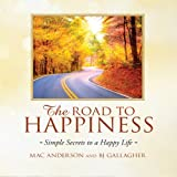 img - for The Road to Happiness: Simple Secrets to a Happy Life book / textbook / text book