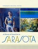 A History of Visual Art in Sarasota, Pat Ringling Buck and Marcia Corbino, 0813026016