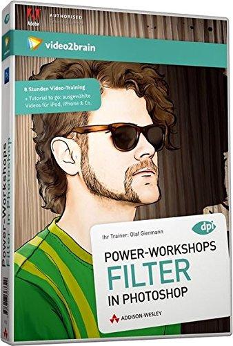 Power-Workshops: Filter in Photoshop - Video-Training - 8 Stunden Video- Training - ab Version CS5 (AW Videotraining Grafik/Fotografie)