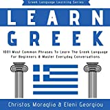 Learn Greek: 1001 Most Common Phrases to Learn the Greek Language for Beginners & Master Everyday Conversations (Greek Language Learning Series, Book 1)
