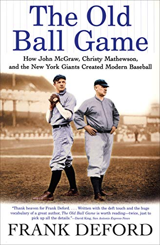- The Old Ball Game: How John McGraw, Christy Mathewson, and the New York Giants Created Modern Baseball