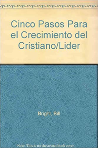 Cinco Pasos Para el Crecimiento del Cristiano/Lider: Amazon.es: Bill Bright: Libros
