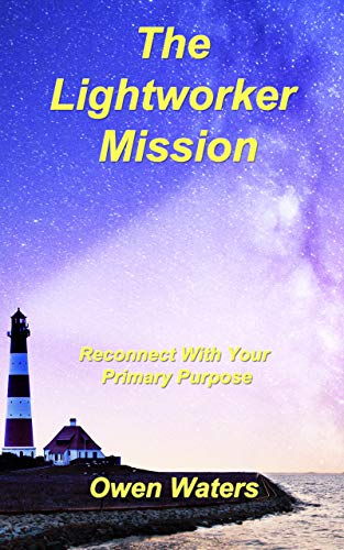 The Lightworker Mission: Reconnect With Your Primary Purpose