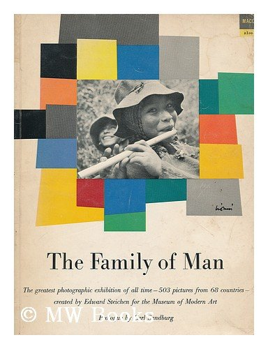 The Family of Man: The Greatest Photographic Exhibition of All Time- 503 Pictures from 68 Countries