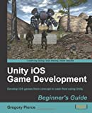 Unity iOS Game Development Beginner's Guide, Gregory Pierce, 1849690405