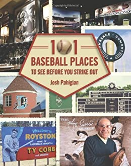 101 Baseball Places to See Before You Strike Out by [Pahigian, Josh]