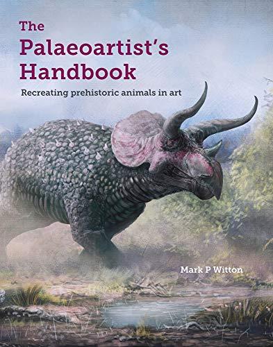The Palaeoartist?s Handbook: Recreating Prehistoric Animals in Art