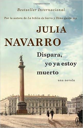Dispara, Yo YA Estoy Muerto: Amazon.es: Navarro, Julia: Libros