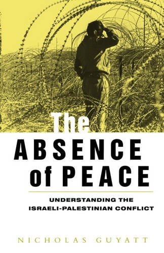 The Absence of Peace: Understanding the Israeli-Palestinian Conflict