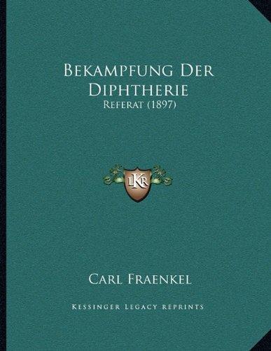 Bekampfung Der Diphtherie: Referat (1897) (German Edition)