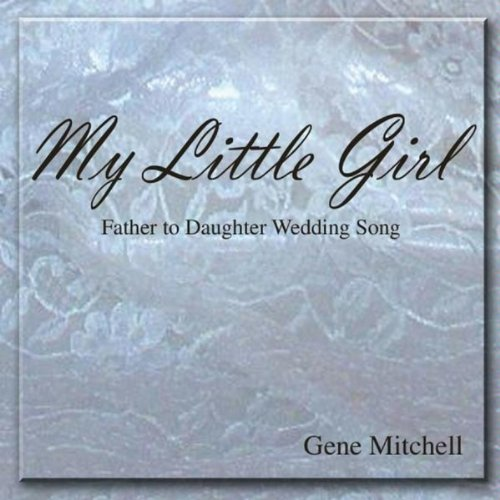 My Little Girl (Father To Daughter Wedding Song) By Gene