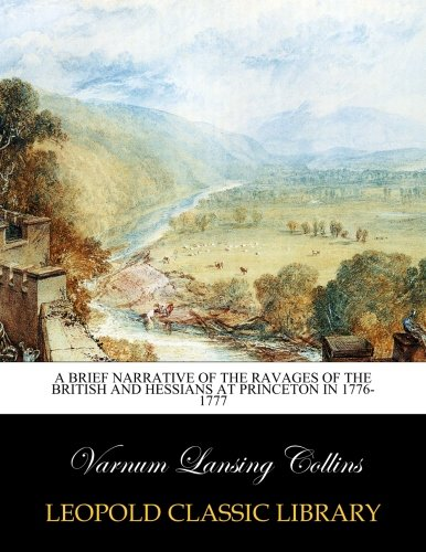 Read Online A Brief narrative of the ravages of the British and Hessians at Princeton in 1776-1777 PDF