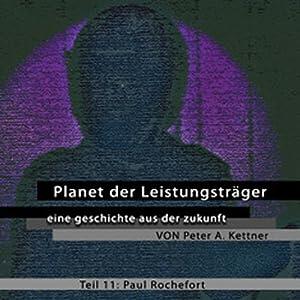Paul Rochefort (Planet der Leistungsträger 11 ) Hörbuch