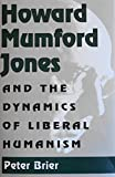 Howard Mumford Jones and the Dynamics of Liberal Humanism 9780826209443