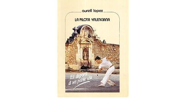 LA PILOTA VALENCIANA - EL DEPORT D´UN POBLE VIU: Amazon.es: Aureli ...